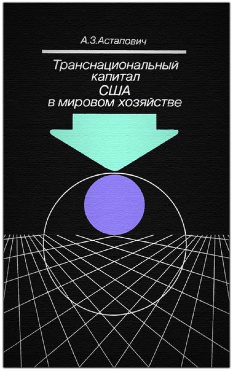 Обложка книги:  астапович а.з. - транснациональный капитал сша в мировом хозяйстве